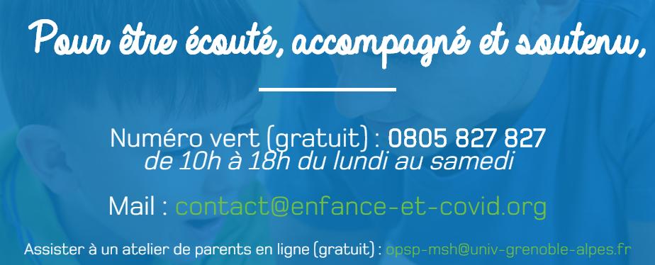 Numéro vert gratuit : 0805 827 827 de 10h à 18h du lundi au samedi - mail: contact@enfance-et-covid.org - atelier en ligne gratuit - opsp-msh@univ-grenoble-alpes.fr
