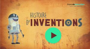 Arrêt sur vidéo : Histoire d'inventions - cliquez ici pour accéder à la vidéo